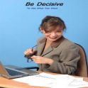 Be Decisive Get What You Want