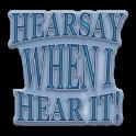 Hearsay When I Hear It!