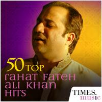 50 Top Rahat Fateh Ali Khan Songs